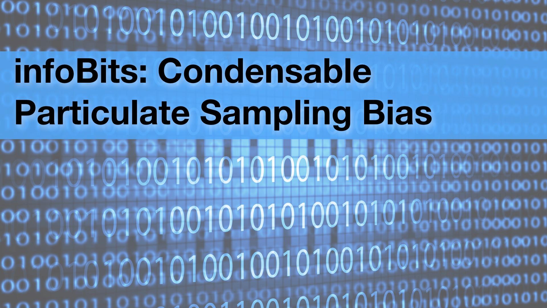 infoBits: Condensable Particulate Sampling Bias