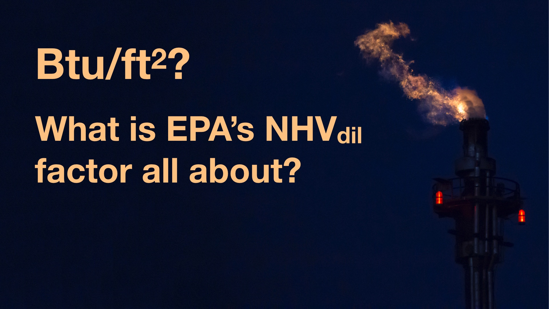 Btu per SQUARE FOOT? What the heck is EPA's Flare Dilution Factor?